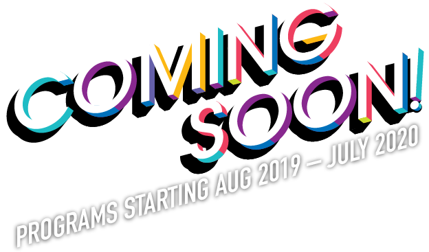 Coming Soon. Programs starting Aug 2019 - July 20120