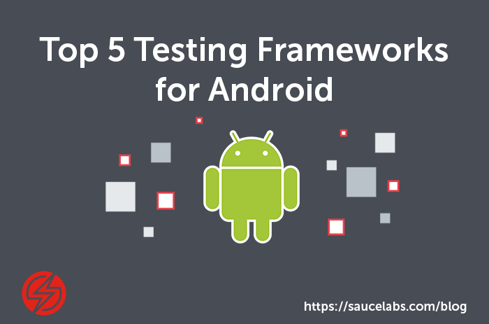 The Top 5 Android UI Frameworks for Automated Testing | Sauce Labs