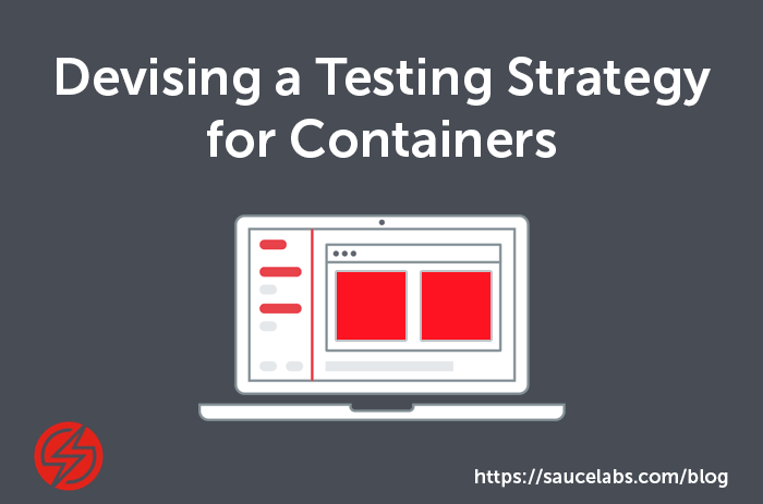 Devising a Testing Strategy for Containers | Sauce Labs
