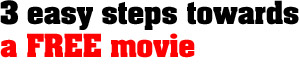 3 easy steps towards a FREE movie