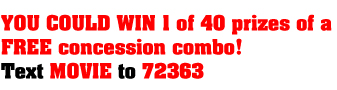 YOU COULD WIN 1 of 40 prizes of a FREE concession combo! Text MOVIE To 72363
