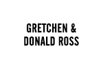 GRETCHEN & DONALD ROSS