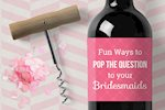 Fun Ways To Pop The Question to your Bridesmaids